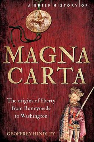 A Brief History of Magna Carta, 2nd Edition: The Origins of Liberty from Runnymede to Washington - Brief Histories (Paperback)