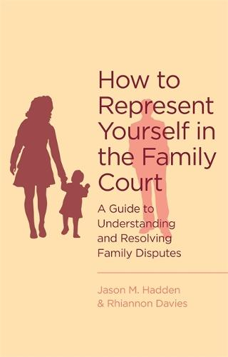 How To Represent Yourself in the Family Court: A guide to understanding and resolving family disputes (Paperback)