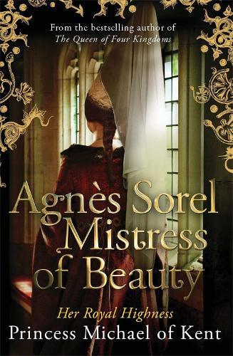 Agnes Sorel: Mistress of Beauty (Hardback)