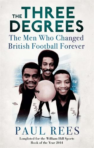 The Three Degrees: The Men Who Changed British Football Forever (Paperback)