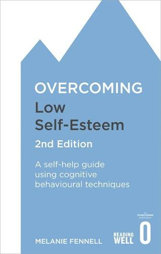 Overcoming Low Self-Esteem, 2nd Edition: A self-help guide using cognitive behavioural techniques - Overcoming Books (Paperback)