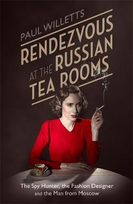 Rendezvous at the Russian Tea Rooms: The Spyhunter, the Fashion Designer & the Man from Moscow (Hardback)