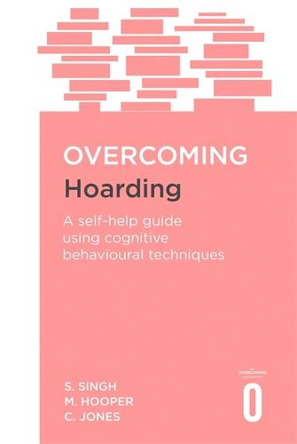 Overcoming Hoarding: A Self-Help Guide Using Cognitive Behavioural Techniques - Overcoming Books (Paperback)