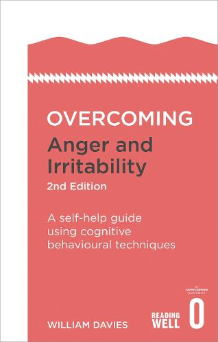 Overcoming Anger and Irritability, 2nd Edition: A self-help guide using cognitive behavioural techniques - Overcoming Books (Paperback)