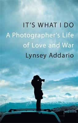 It's What I Do: A Photographer's Life of Love and War (Hardback)