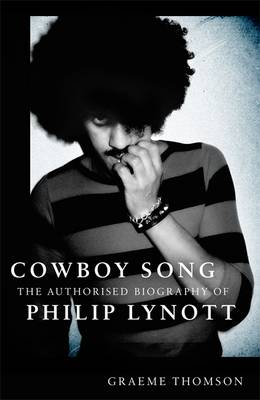 Cowboy Song: The Authorised Biography of Philip Lynott (Hardback)