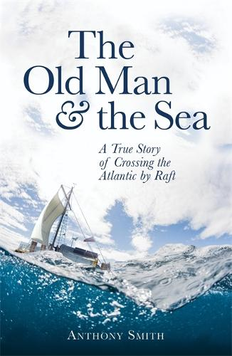 The Old Man and the Sea: A True Story of Crossing the Atlantic by Raft (Paperback)