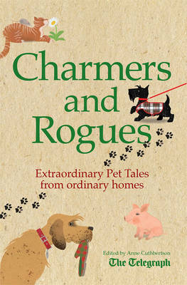Charmers and Rogues: Extraordinary Pet Tales from Ordinary Homes (Paperback)