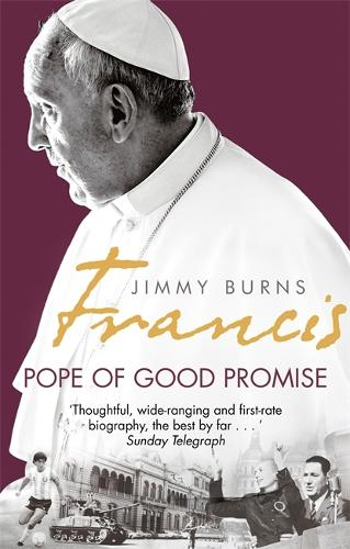 Francis: Pope of Good Promise: From Argentina's Bergoglio to the World's Francis (Paperback)