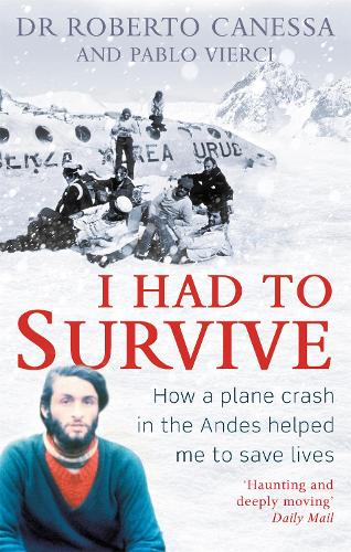 I Had to Survive: How a plane crash in the Andes helped me to save lives (Paperback)