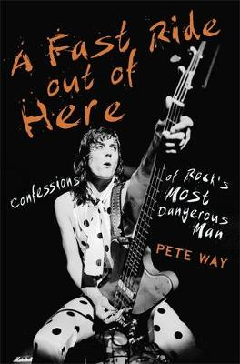 A Fast Ride Out of Here: Confessions of Rock's Most Dangerous Man (Hardback)