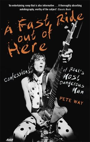 A Fast Ride Out of Here: Confessions of Rock's Most Dangerous Man (Paperback)