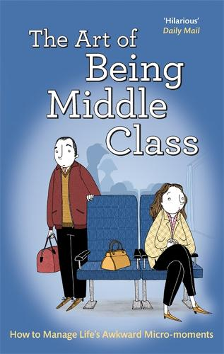 The Art of Being Middle Class: How to Handle Life's Awkward Micro-moments (Paperback)