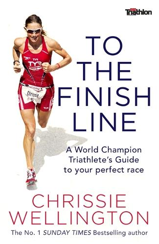 To the Finish Line: A World Champion Triathlete's Guide To Your Perfect Race (Paperback)