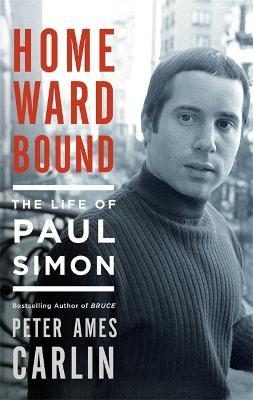 Homeward Bound: The Life of Paul Simon (Hardback)