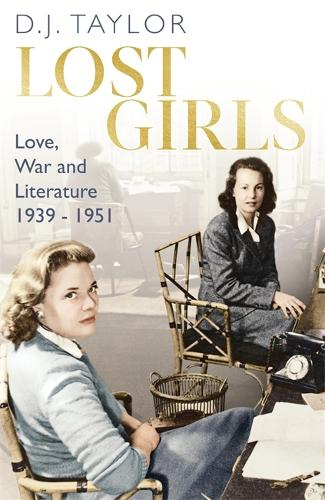 Lost Girls: Love, War and Literature: 1939-51 (Hardback)