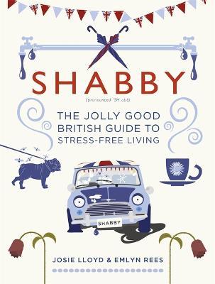 Shabby: The Jolly Good British Guide to Stress-free Living (Hardback)