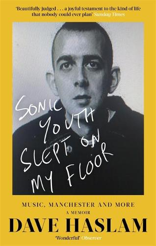 Sonic Youth Slept On My Floor: Music, Manchester, and More: A Memoir (Paperback)