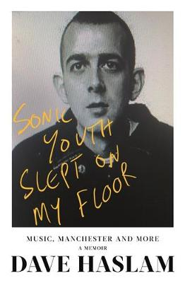 Sonic Youth Slept On My Floor: Music, Manchester, and More: A Memoir (Hardback)
