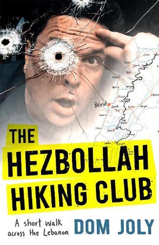 The Hezbollah Hiking Club: A short walk across the Lebanon (Hardback)