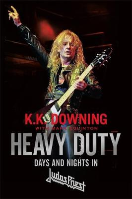 Heavy Duty: Days and Nights in Judas Priest (Hardback)
