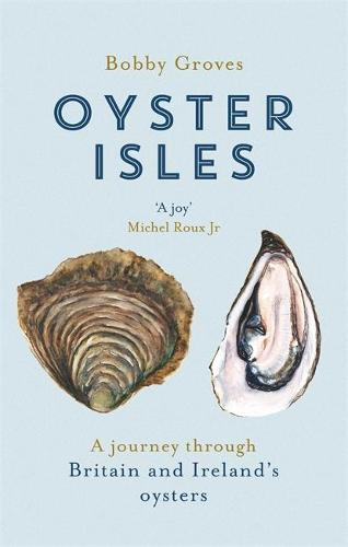 Oyster Isles: A Journey Through Britain and Ireland's Oysters (Paperback)
