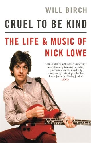 Cruel To Be Kind: The Life and Music of Nick Lowe (Paperback)