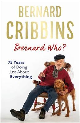 Bernard Who?: 75 Years of Doing Just About Everything (Hardback)