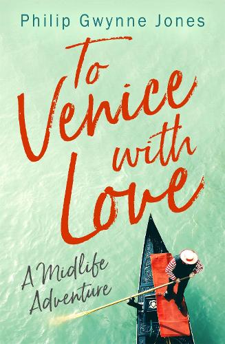 To Venice with Love: A Midlife Adventure (Paperback)