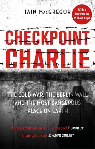 Checkpoint Charlie: The Cold War, the Berlin Wall and the Most Dangerous Place on Earth (Paperback)
