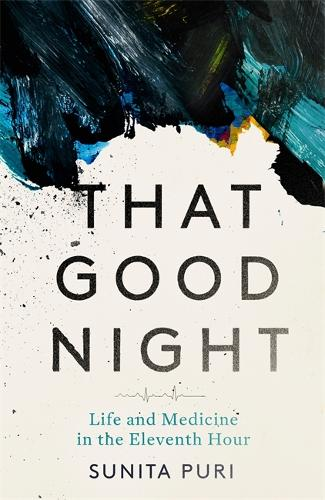 That Good Night: Life and Medicine in the Eleventh Hour (Paperback)