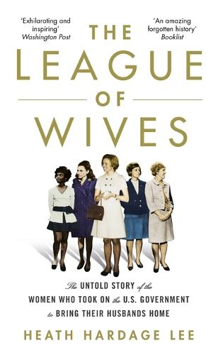 The League of Wives: The Untold Story of the Women Who Took on the US Government to Bring Their Husbands Home (Paperback)