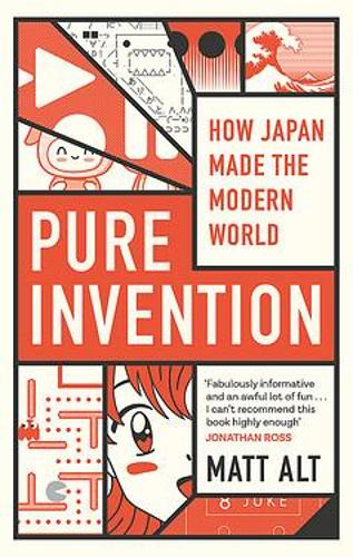 Pure Invention: How Japan's Pop Culture Conquered the World (Hardback)