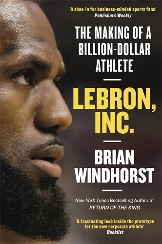 LeBron, Inc.: The Making of a Billion-Dollar Athlete (Hardback)