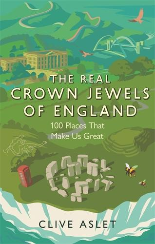 The Real Crown Jewels of England: 100 Places That Make Us Great (Hardback)