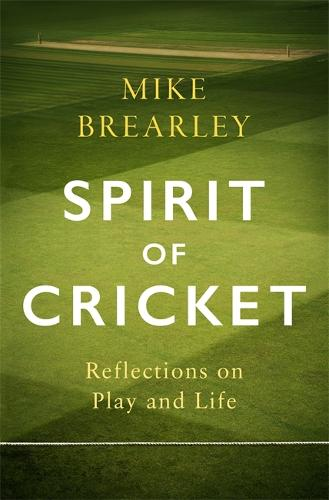 Spirit of Cricket: Reflections on Play and Life (Hardback)