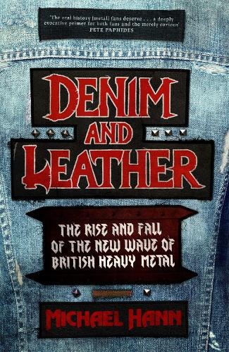 Denim and Leather: The Rise and Fall of the New Wave of British Heavy Metal (Hardback)