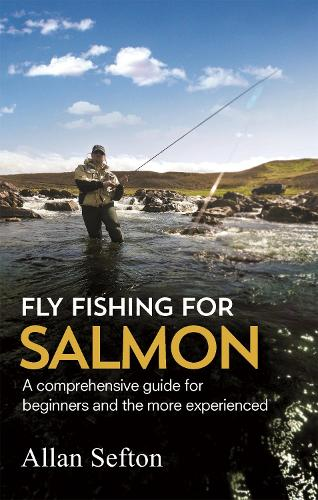 Fly Fishing For Salmon: Comprehensive guidance for beginners and the more experienced (Paperback)