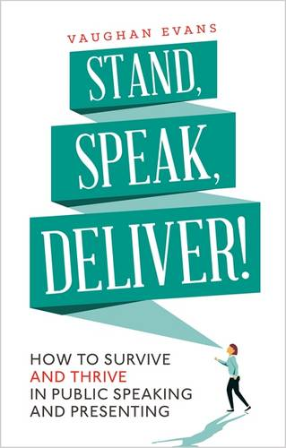Stand, Speak, Deliver!: How to survive and thrive in public speaking and presenting (Paperback)