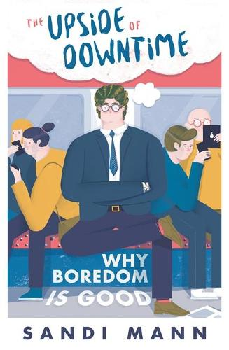 The Upside of Downtime: Why Boredom is Good (Paperback)