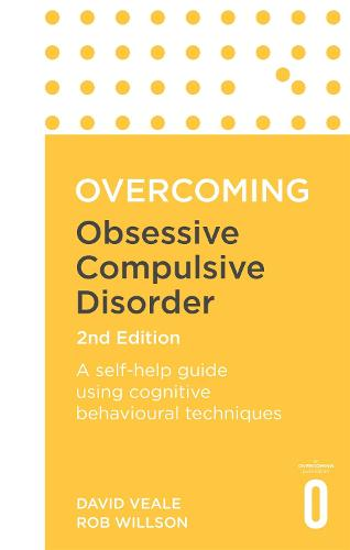 Overcoming Obsessive-Compulsive Disorder, 2nd Edition: A self-help guide using cognitive behavioural techniques - Overcoming Books (Paperback)