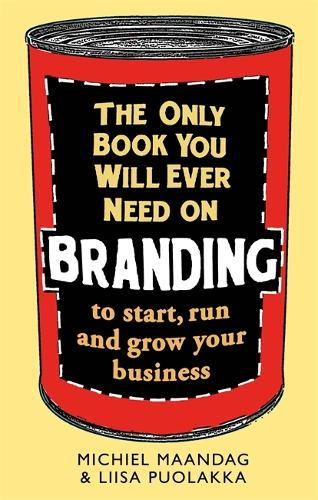 The Only Book You Will Ever Need on Branding: to start, run and grow your business (Paperback)