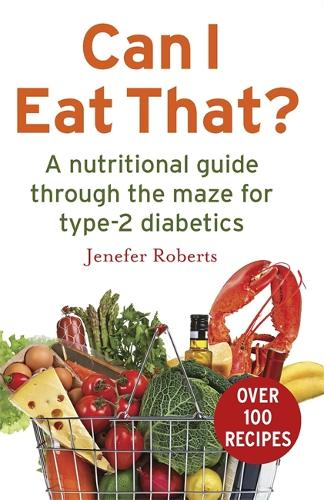 Can I Eat That?: A nutritional guide through the dietary maze for type 2 diabetics (Paperback)