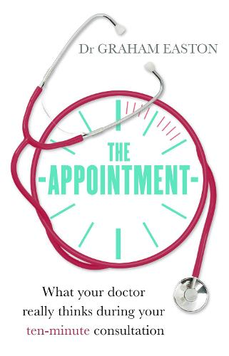 The Appointment: What Your Doctor Really Thinks During Your Ten-Minute Consultation (Paperback)