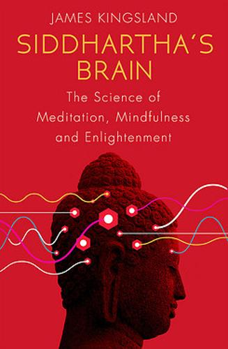 Siddhartha's Brain: The Science of Meditation, Mindfulness and Enlightenment (Paperback)