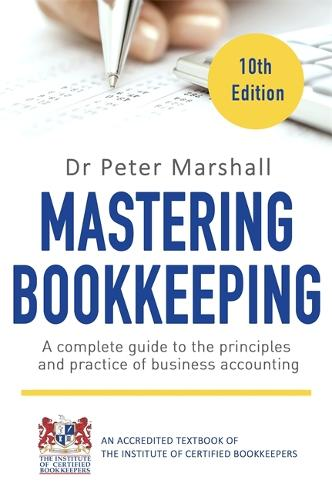 Mastering Bookkeeping, 10th Edition: A complete guide to the principles and practice of business accounting (Paperback)