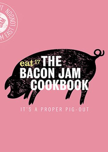 The Bacon Jam Cookbook: It's a proper pig-out (Hardback)