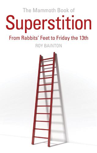 The Mammoth Book of Superstition: From Rabbits' Feet to Friday the 13th - Mammoth Books (Paperback)