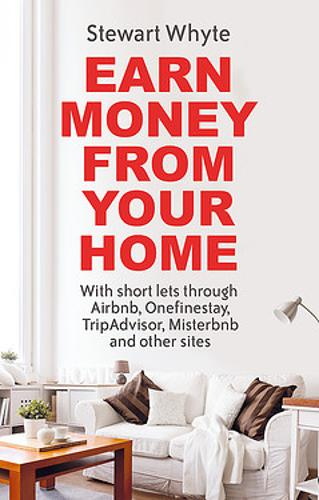 Earn Money From Your Home: With short lets through Airbnb, Onefinestay, TripAdvisor, Misterbnb and other sites (Paperback)