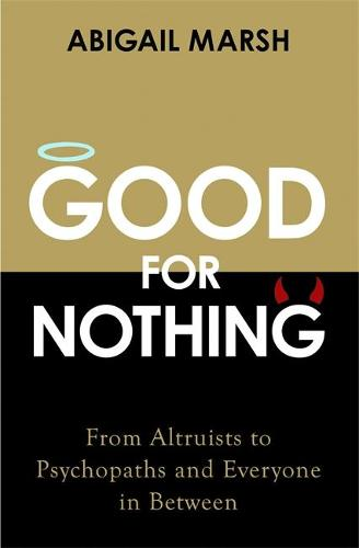 Good for Nothing: How One Emotion Connects Altruists, Psychopaths and Everyone In-Between (Paperback)